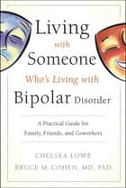 Living With Someone Who's Living With Bipolar Disorder ebook by Chelsea Lowe,Bruce M. Cohen