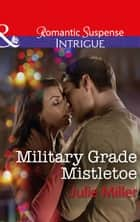 Military Grade Mistletoe (Mills & Boon Intrigue) (The Precinct, Book 9) eBook by Julie Miller