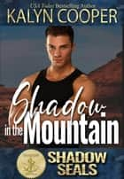 Shadow in the Mountain - Shadow SEALs ebook by