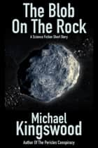 The Blob On The Rock ebook by Michael Kingswood
