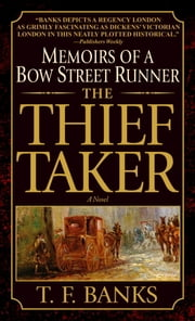 The Thief-Taker - Memoirs of a Bow Street Runner ebook by T.F. Banks
