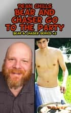 Bear and Chaser Go to the Party - Bear and Chaser, #3 ebook by Dean Chills