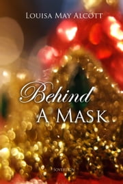 Behind a Mask ebook by Louisa Alcott