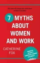 7 Myths about Women and Work ebook by Catherine Fox
