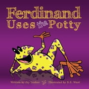 Ferdinand Uses The Potty - An Empowering Toilet Training Tale ebook by Jay Tucker,D.E. West