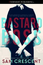 Bastard Boss ebook by Sam Crescent