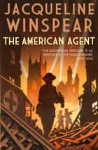 The American Agent - A compelling wartime mystery eBook by Jacqueline Winspear
