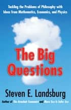 The Big Questions - Tackling the Problems of Philosophy with Ideas from Mathematics, Economics and Physics ebook by Steven E. Landsburg