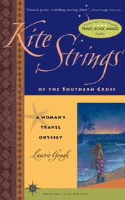 Kite Strings of the Southern Cross - A Woman's Travel Odyssey ebook by Laurie Gough