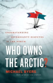 Who Owns the Arctic? - Understanding Sovereignty Disputes in the North ebook by Michael Byers