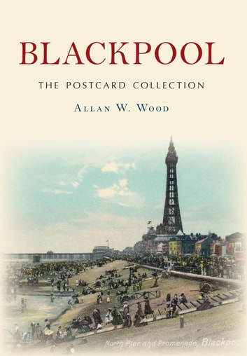 Blackpool The Postcard Collection ebook by Allan W. Wood