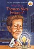 Who Was Thomas Alva Edison? ekitaplar by Margaret Frith, Who HQ, John O'Brien