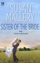 Sister Of The Bride (A Fool's Gold Novella) ebook by SUSAN MALLERY