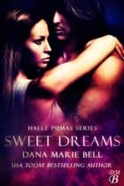 Sweet Dreams - Halle Pumas, #2 eBook by Dana Marie Bell