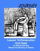 Journey: Lesson 19 - Persecution And Hope ebook by Marcel Gervais
