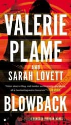 Blowback - A Vanessa Pierson Novel ebook by Valerie Plame, Sarah Lovett