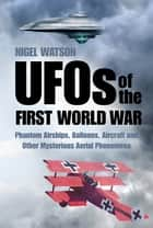 UFOs of the First World War ebook by Nigel Watson