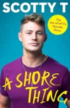 A Shore Thing ebook by Scotty T