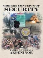 Modern Concepts of Security ebook by James Ohwofasa Akpeninor