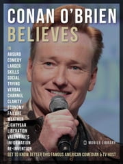 Conan O'Brien Believes - Get to know this amazing comedian and TV host ebook by Mobile Library