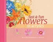 Fast & Fun Flowers in Acrylics ebook by Paillex, Laure