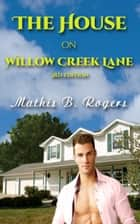 The House on Willow Creek Lane ebook by Mathis B. Rogers