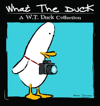 What the Duck - A W.T. Duck Collection ebook by Aaron Johnson