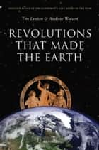 Revolutions that Made the Earth ebook by Tim Lenton,Andrew Watson