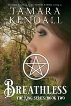 Breathless - The King Quartet ebook by Tawdra Kandle, Tamara Kendall