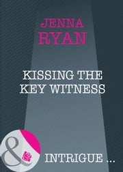 Kissing the Key Witness (Mills & Boon Intrigue) eBook by Jenna Ryan