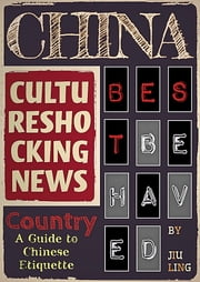 CHINA BEST BEHAVED COUNTRY - Cultureshocking News : A guide to Chinese etiquette ebook by Jiu Ling