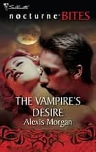 The Vampire's Desire ebook by Alexis Morgan