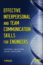 Effective Interpersonal and Team Communication Skills for Engineers ebook by Clifford Whitcomb,Leslie E. Whitcomb