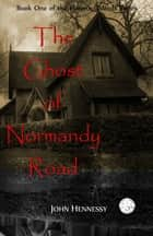 The Ghost of Normandy Road ebook by John Hennessy