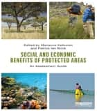 Social and Economic Benefits of Protected Areas - An Assessment Guide ebook by Marianne Kettunen, Patrick ten Brink
