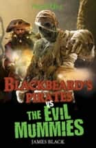 Blackbeard`s Pirates vs The Evil Mummies ebook by James Black