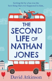 The Second Life of Nathan Jones: A laugh out loud, OMG! romcom that you won't be able to put down! ebook by David Atkinson