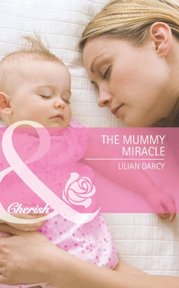 The Mummy Miracle (Mills & Boon Cherish) ebook by Lilian Darcy