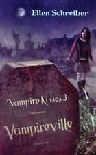Vampire Kisses 3: Vampireville ebook by Ellen Schreiber