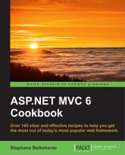 ASP.NET MVC 6 Cookbook ebook by Stephane Belkeheraz