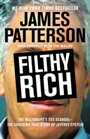 Filthy Rich - A Powerful Billionaire, the Sex Scandal that Undid Him, and All the Justice that Money Can Buy: The Shocking True Story of Jeffrey Epstein ebook by Kobo.Web.Store.Products.Fields.ContributorFieldViewModel
