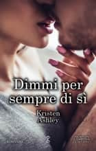 Dimmi per sempre di sì eBook by Kristen Ashley