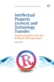 Intellectual Property Licences and Technology Transfer: A Practical Guide to the New European Licensing Regime ebook by Curley, Duncan