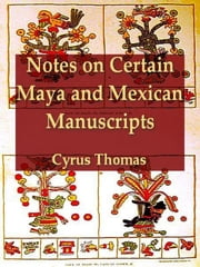 Notes on Certain Maya and Mexican Manuscripts ebook by Cyrus Thomas