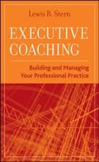 Executive Coaching ebook by Lewis R. Stern