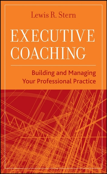 Executive Coaching - Building and Managing Your Professional Practice ebook by Lewis R. Stern
