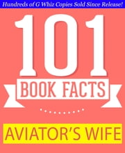 The Aviator's Wife - 101 Amazing Facts You Didn't Know - #1 Fun Facts & Trivia Tidbits ebook by G Whiz