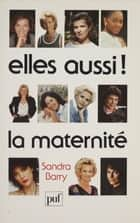 Elles aussi ! la maternité eBook by Sandra Barry, Edwige Antier