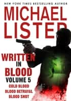 Written in Blood Volume 5: Cold Blood, Blood Betrayal, Blood Shot ebook by Michael Lister
