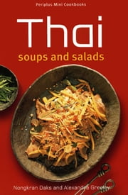 Thai Soups and Salads ebook by Alexandra Greeley,Nongkran Daks